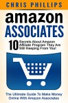 Amazon Associates: The Ultimate Guide To Make Money Online With Amazon Associates - 10 Secrets About Amazon Affiliate Program They Are Still Keeping From ... Marketing, Amazon Affiliate Program) - Chris Phillips