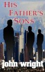 His Father's Sons (Len Morgan Detective Series) - John Wright, Ruth Rounds, Gayle Maurer