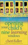 Opening Your Child's Nine Learning Windows - Cheri Fuller