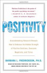 Positivity: Groundbreaking Research Reveals How to Embrace the Hidden Strength of Positive Emotions, Overcome Negativity, and Thrive - Barbara L. Fredrickson