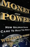 Money and Power: How Goldman Sachs Came to Rule the World - William D. Cohan
