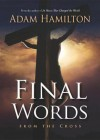Final Words: From the Cross - Adam Hamilton, Sean Runnette