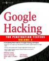 "Google Hacking for Penetration Testers - Johnny Long, Jeff Stewart, Roelof Temmingh, Ryan Langley, Petko ""pdp"" D. Petkov, CP"