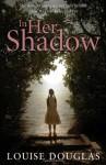 In Her Shadow - Louise Douglas