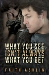 What You See Isn't Always What You Get - Faith Ashlin