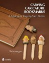 Carving Caricature Bookmarks: A Beginner's Step-By-Step Guide - Chris Morgan