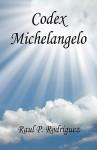 Codex Michelangelo - Raul P. Rodriguez