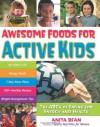 Awesome Foods for Active Kids: The ABCs of Eating for Energy and Health - Anita Bean
