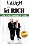 Laugh and Get Rich: How to Profit from Humor in Any Business - Rick Segel