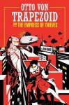 Otto Von Trapezoid and the Empress of Thieves - Jesse Baruffi