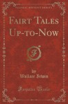 Fairt Tales Up-to-Now (Classic Reprint) - Wallace Irwin