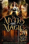 Myths & Magic: A Science Fiction and Fantasy Collection - Kerry Adrienne, Bec McMaster, Felicia Beasley, L.B. Gilbert, Jade Kerrion, Anne Renwick, Lisa Lace, Melle Amade, Michael Trozzo, Lily Thorn, Ilana Waters, Erin Richards, R. E. Vance, Cheri Schmidt, Tristan Hunt, CC Dragon, Bradon Nave, D.A. Roach, Katalina Leon, Boone Brux,