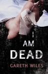 I Am Dead - Gareth Wiles