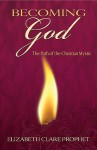 Becoming God: The Path of the Christian Mystic - Elizabeth Clare Prophet