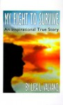My Fight to Survive: An Inspirational True Story - Lisa L. Valvano