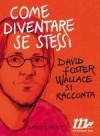Come diventare se stessi. In viaggio con David Foster Wallace - David Lipsky, Martina Testa