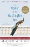 The Woman at the Washington Zoo: Writings on Politics, Family, and Fate - Marjorie Williams, Timothy Noah