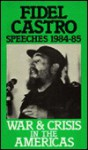 War and Crisis in the Americas, Fidel Castro Speeches 1984-85. (v. 3) - Fidel Castro, Michael Tabse