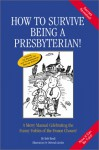 How to Survive Being a Presbyterian!: A Merry Manual Celebrating the Funny Foibles of the Frozen Chosen - Bob Reed