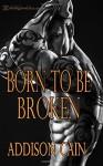 Born to Be Broken (Alpha's Claim) (Volume 2) - Addison Cain
