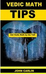 VEDIC MATH TIPS: EASY VEDIC MATHEMATICS (Get Vedic Math by the Tail! Book 3) - John Carlin