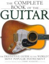 The Complete Book of the Guitar: The Definitive Guide to the World's Most Popular Instrument - Terry Burrows, Carlton Books Staff
