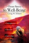 From Stress to Well-Being: Contemporary Christian Counseling - Craig Ellison