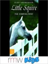 Little Squire: The Jumping Pony (MP3 Book) - Judy Andrekson, Lorraine Tao