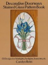 Decorative Doorways Stained Glass Pattern Book: 151 Designs for Sidelights, Fanlights, Transoms, etc. (Dover Stained Glass Instruction) - Carolyn Relei