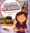 Signing at School: Sign Language for Kids - Kathryn Clay, Margeaux Lucas