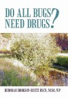 Do All Bugs Need Drugs?: Conventional and Herbal Treatments of Common Ailments - Deborah Hodgson-Ruetz