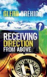 Receiving Direction From Above - Glenn Arekion