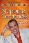 Stepping into Greatness: Success is Up to YOU - Daniel Gutierrez