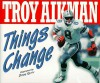 Things Change - Troy Aikman