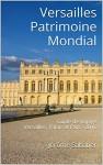 Versailles Patrimoine Mondial: Guide de voyage Versailles, Palais et Parc - 2016 (French Edition) - Jérôme Sabatier