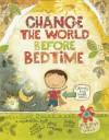 Change the World Before Bedtime - Mark Kimball Moulton, Josh Chalmers, Karen Good