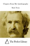 Chapters From My Autobiography - Mark Twain, The Perfect Library