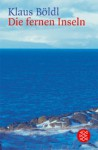 Die fernen Inseln - Klaus Böldl
