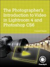 The Photographer's Introduction to Video in Lightroom 4 and Photoshop Cs6 - Conrad Chavez
