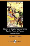 Stories of Charlemagne and the Twelve Peers of France (Illustrated Edition) (Dodo Press) - Alfred J. Church, George Morrow