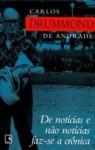 De notícias e não notícias faz-se a crônica - Carlos Drummond de Andrade