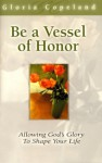 Be A Vessel of Honor - Gloria Copeland
