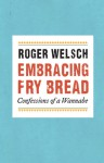 Embracing Fry Bread: Confessions of a Wannabe - Roger L. Welsch