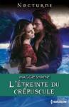 L'étreinte du crépuscule (Nocturne) (French Edition) - Maggie Shayne