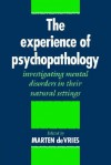 The Experience of Psychopathology: Investigating Mental Disorders in Their Natural Settings - Marten W. de Vries
