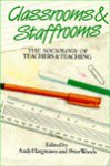 Classrooms & Staffrooms: the sociology of teachers & teaching - Andy Hargreaves