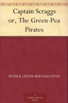 Captain Scraggs or, The Green-Pea Pirates - Peter B. (Peter Bernard) Kyne, Gordon Grant