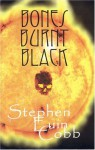 Bones Burnt Black - Stephen Euin Cobb