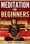Meditation For Beginners - John Thomas