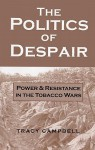 The Politics of Despair: Power and Resistance in the Tobacco Wars - Tracy Campbell